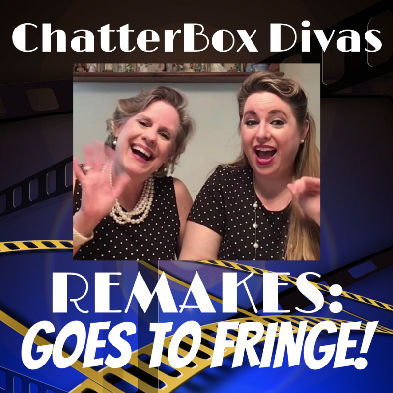 ChatterBox Divas: REMAKES Goes to FRINGE!
