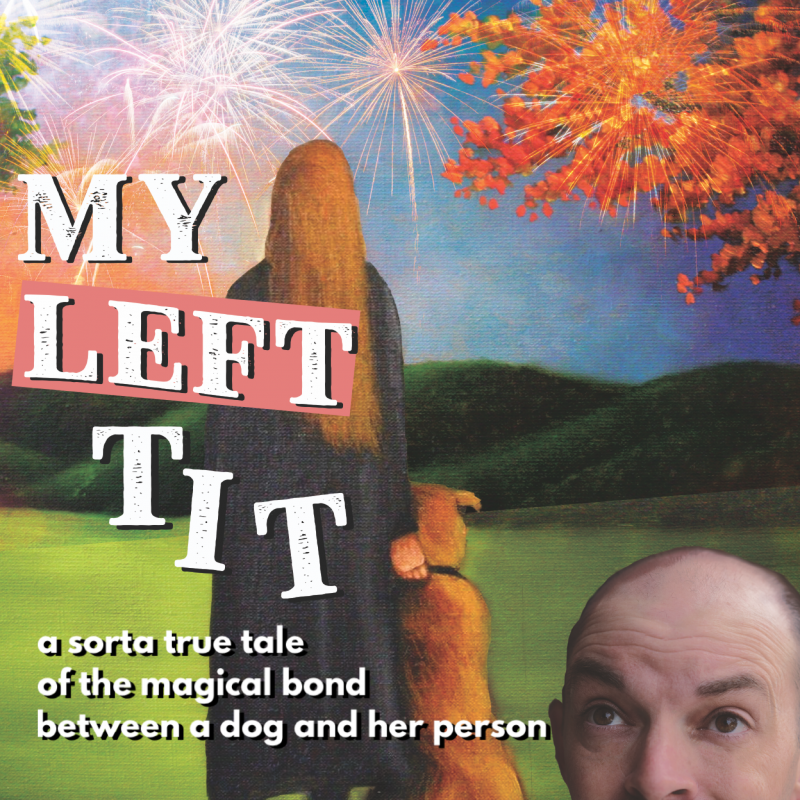 My Left T*t: A Sorta True Tale of the Magical Bond Between a Dog and Her Person