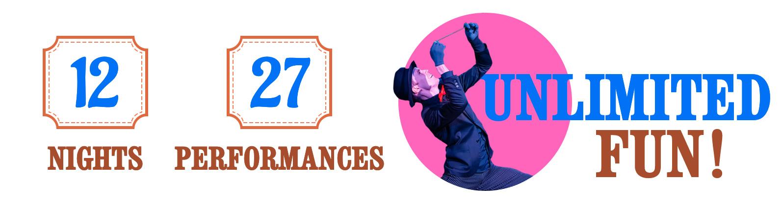 12 nights 27 performances unlimited fun